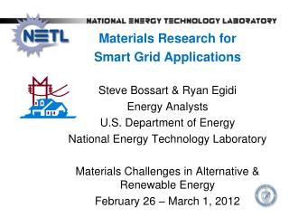 Materials Research for  Smart Grid Applications  Steve  Bossart  & Ryan  Egidi Energy Analysts