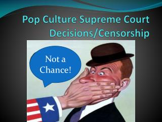 Pop Culture Supreme Court Decisions/Censorship
