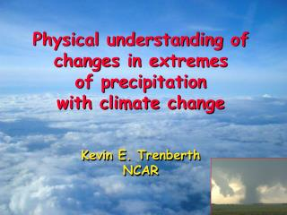 Physical understanding of changes in extremes  of precipitation  with climate change