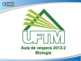 Aula de véspera 2013-2  Biologia