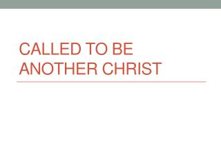 Called to be another  christ