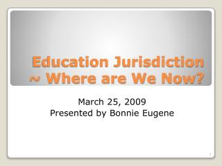 Education Jurisdiction ~ Where are We Now?