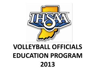 VOLLEYBALL OFFICIALS EDUCATION  PROGRAM 2013