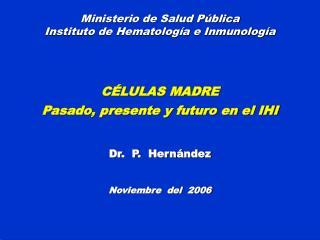 Ministerio de Salud P blica Instituto de Hematolog a e Inmunolog a   C LULAS MADRE  Pasado, presente y futuro en el IHI