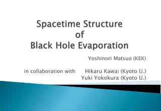 Spacetime  Structure  of  Black Hole Evaporation