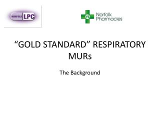 """""""GOLD STANDARD"""" RESPIRATORY MURs"""