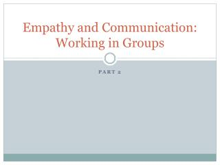 Empathy and Communication: Working in Groups