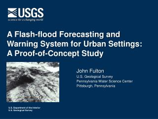 John Fulton U.S . Geological Survey Pennsylvania Water Science  Center Pittsburgh, Pennsylvania