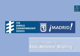 Thursday  24th May  2012 Elite Athletes' Briefing