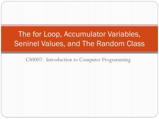 The for Loop, Accumulator Variables,  Seninel  Values, and The Random Class