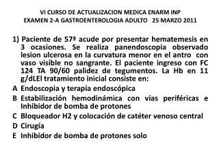 VI CURSO DE ACTUALIZACION MEDICA ENARM INP  EXAMEN 2-A GASTROENTEROLOGIA ADULTO   25 MARZO 2011