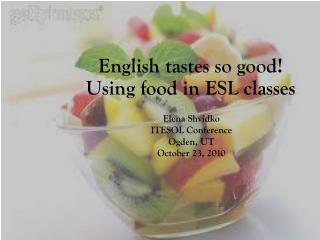 English tastes so good!  Using food in ESL classes