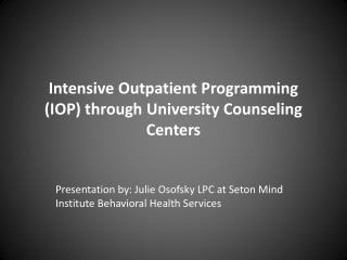 Intensive Outpatient Programming  (IOP) through  University Counseling Centers