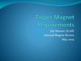 Tagger Magnet Requirements