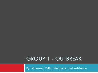 Group 1 - outbreak