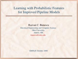 Learning with Probabilistic Features for Improved Pipeline Models