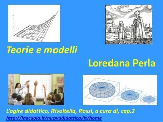 Teorie e modelli Loredana Perla L'agire didattico, Rivoltella, Rossi, a cura di, cap.2