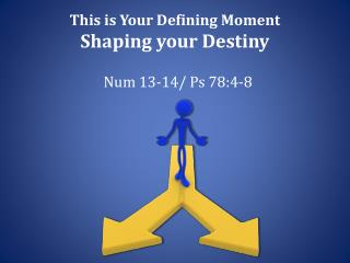 This is Your Defining Moment Shaping your Destiny