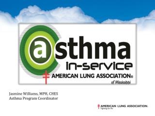 Jasmine Williams, MPH, CHES Asthma Program Coordinator