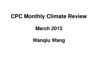 CPC Monthly Climate Review March 2013 Wanqiu  Wang