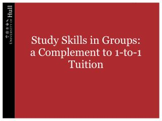 Study Skills in Groups:  a  Complement to  1-to-1 Tuition