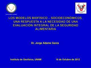 Dr . Jorge Adame Garza Instituto de Geofísica, UNAM16 de Octubre de 2012