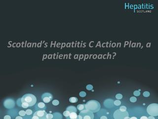 Scotland's Hepatitis C Action Plan, a patient approach?