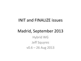 INIT and FINALIZE issues Madrid, September 2013