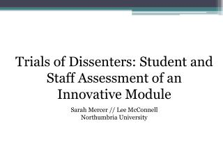Trials of Dissenters: Student and Staff Assessment of an Innovative Module