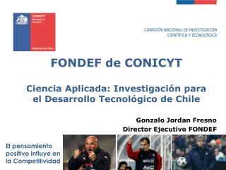 FONDEF de CONICYT Ciencia Aplicada: Investigación para el Desarrollo Tecnológico de  Chile