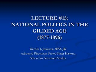 LECTURE #15:  NATIONAL POLITICS IN THE GILDED AGE ( 1877-1896)