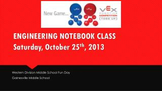 ENGINEERING  NOTEBOOK CLASS Saturday , October 25 th ,  2013