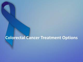 Colorectal Cancer Treatment Options