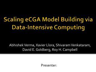 Scaling  eCGA  Model Building via Data-Intensive Computing