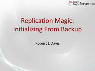 Replication Magic: Initializing From Backup
