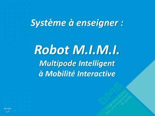 Système à enseigner : Robot M.I.M.I. Multipode  Intelligent à Mobilité Interactive