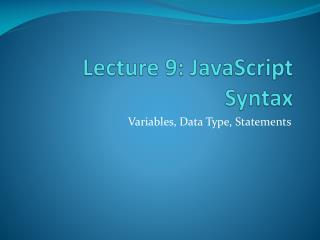 Lecture 9: JavaScript Syntax
