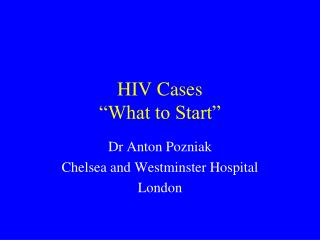 HIV Cases �What to Start�
