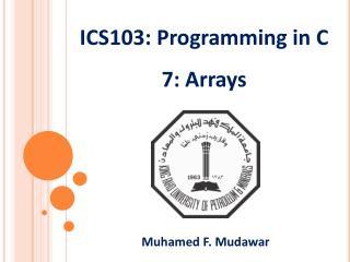 ICS103:  Programming in  C 7 : Arrays