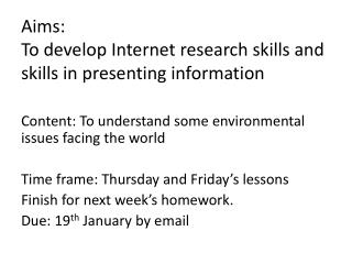Aims:  To develop Internet research skills and skills in presenting information