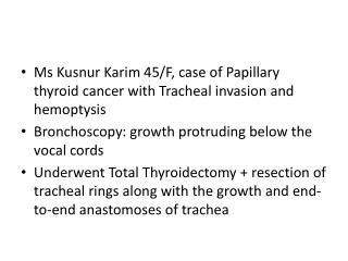 Ms  Kusnur Karim  45/F, case of Papillary thyroid cancer with Tracheal invasion and  hemoptysis