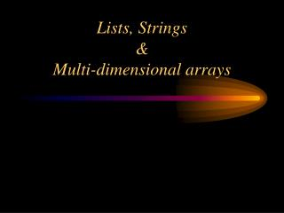 Lists, Strings & Multi-dimensional arrays