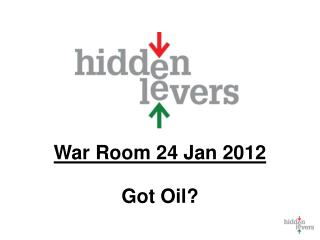 War Room  24 Jan 2012 Got Oil?