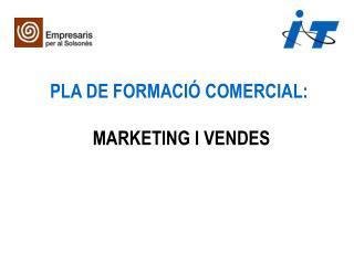 PLA DE FORMACIÓ  COMERCIAL:  MARKETING I VENDES