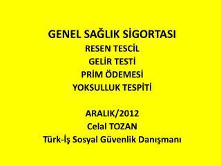 GENEL SAĞLIK SİGORTASI RESEN TESCİL GELİR TESTİ PRİM ÖDEMESİ  YOKSULLUK TESPİTİ ARALIK/2012
