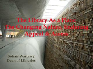 The Library As a Place:  The Changing Nature, Enduring Appeal & Access