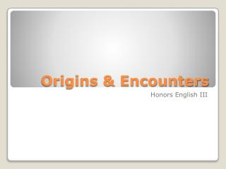 Origins & Encounters