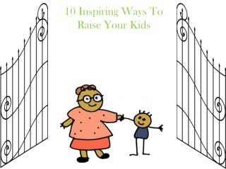 10 Inspiring Ways To Raise Your Kids