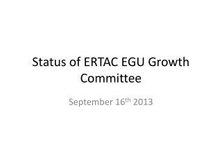 Status of ERTAC EGU Growth Committee