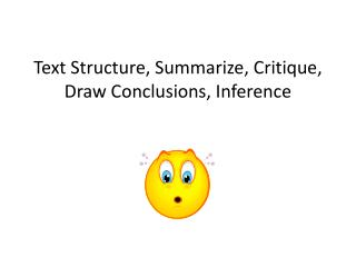 Text Structure, Summarize, Critique, Draw Conclusions, Inference